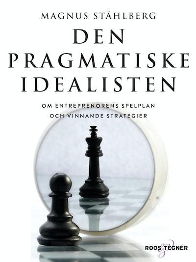 Den pragmatiske idealisten : om entreprenörens spelplan och vinnande strate