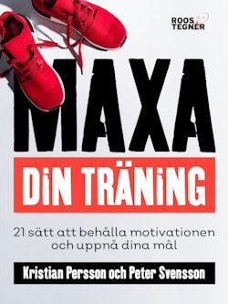 Maxa din träning : 21 sätt att behålla motivationen och uppnå dina mål