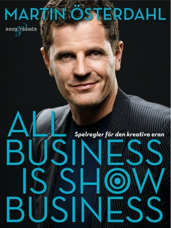 All business is show business: Spelregler för den kreativa eran