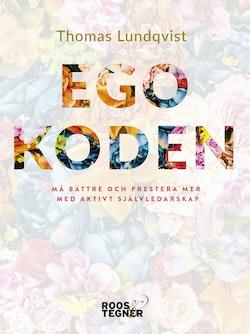 Egokoden : Må bättre och prestera mer med aktivt självledarskap