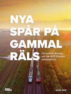 Nya spår på gammal räls : Om svensk järnväg och när MTR Express utmanade SJ