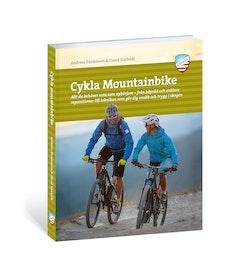 Cykla mountainbike : allt du behöver veta som nybörjare - från köpråd och enklare reparationer till tekniken som gör dig snabb och trygg i skogen