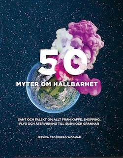 50 myter om hållbarhet : sant och falskt om allt från kaffe, shopping, flyg och återvinning till sushi och grannar