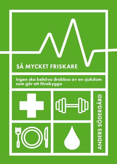 Så mycket friskare : ingen ska behöva drabbas av en sjukdom som går att förebygga