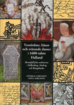 Yxmördare, häxor och svärande damer i 1600-talets Halland : brottsfall från socknarna i Falkenberg, Varberg och Kungsbacka