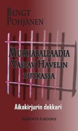 Murhaballadia Vaslav Havelin putkassa - aikakirjurin dekkari