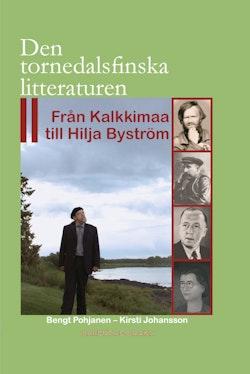 Den tornedalsfinska litteraturen : från Kalkkimaa till Hilja Byström
