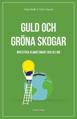 Guld och gröna skogar : investera klimatsmart och bli rik