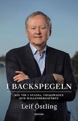I backspegeln : mitt liv med Scania, Volkswagen och Wallenberg