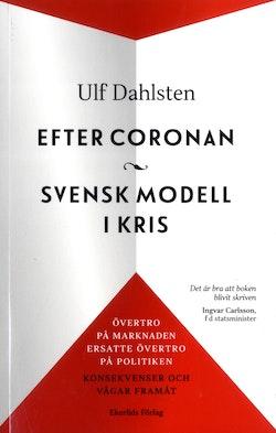 Efter Coronan : svensk modell i kris : övertro på marknaden ersatte övertro på politiken - konsekvenser och vägar framåt