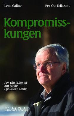 Kompromisskungen : Per-Ola Eriksson om ett liv i politkens mitt