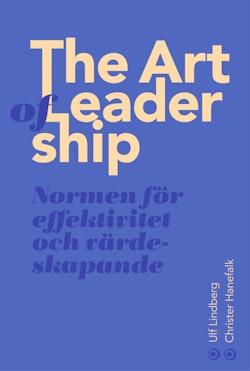 The art of leadership : normen för framsynthet, effektivitet och tillit