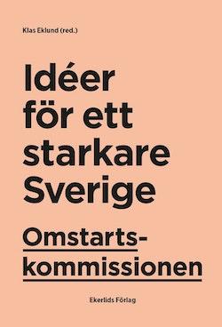 Omstartskommissionen : Idéer för ett starkare Sverige