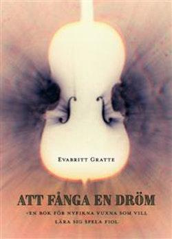 Att fånga en dröm : en bok för nyfikna vuxna som vill lära sig spela fiol