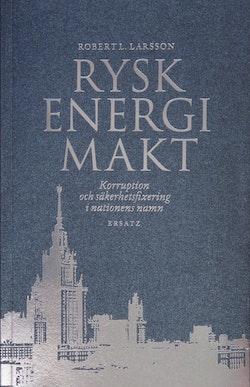 Rysk energimakt : korruption och säkerhetsfixering i nationens namn