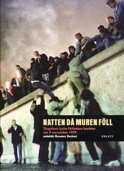 Natten då muren föll : tjugofem tyska föfattare berättar om 9 november 1989