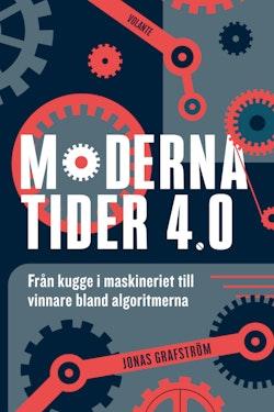 Moderna tider 4.0 : Från kugge i maskineriet till vinnare bland algoritmern