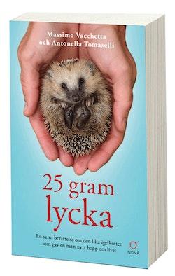 25 gram lycka: En sann berättelse om den lilla igelkotten som gav en man nytt hopp om livet