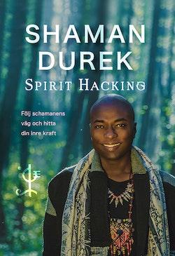 Spirit Hacking : följ schamanens väg och hitta din inre kraft