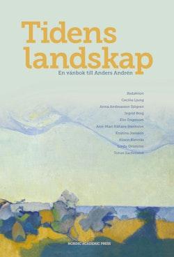 Tidens landskap : en vänbok till Anders Andrén