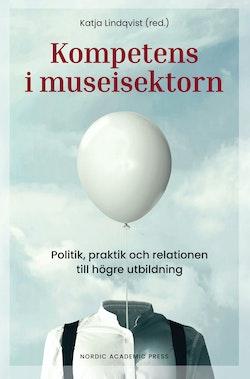 Kompetens i museisektorn : politik, praktik och relationen till högre utbildning
