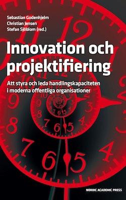 Innovation och projektifiering : att styra och leda handlingskapaciteten