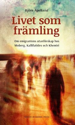Livet som främling : om emigrantens utanförskap hos Moberg, Kalifatides ovh Khemiri