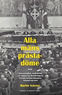 Alla mäns prästadöme : homosocialitet, maskulinitet och religion hos kyrkobröderna. Svenska kyrkans lekmannaförbund 1918 - 1978