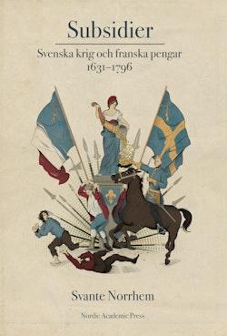 Subsidie : svenska krig och franska pengar 1631-1796