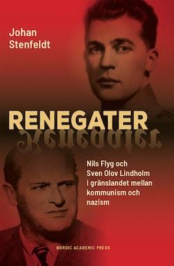 Renegater : Nils Flyg och Sven Olov Lindholm mellan kommunism och nazism