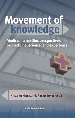 Movement of knowledge : medical humanities perspectives on medicine, science, and experience