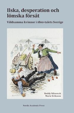 Ilska, desperation och lömska försåt : våldsamma kvinnor i 1800-talets Sverige