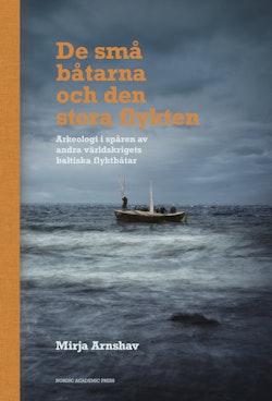 De små båtarna och den stora flykten : arkeologi i spåren av andra världskrigets baltiska flyktbåtar