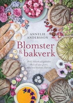 Blomster & bakverk : bröd, bakverk och godsaker, med och utan gluten, alltid med blomster, året om