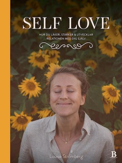 Self Love : hur du läker, stärker & utvecklar relationen med dig själv