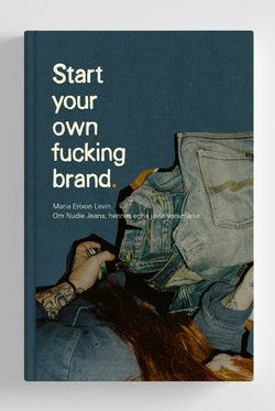 Start your own f**king brand. Om resan med Nudie Jeans