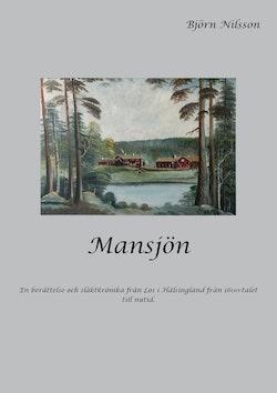 Mansjön : en berättelse och släktkrönika från Los i Hälsingland från 1600-talet till nutid