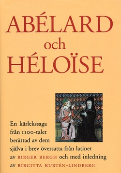 Abelard och Heloise : en kärlekssaga från 1100-talet berättad av dem själva i brev