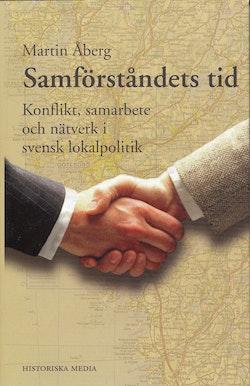 Samförståndets tid : konflikt, samarbete och nätverk i svensk lokalpolitik