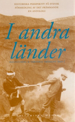 I andra länder : historiska perspektiv på svensk förmedling av det främmande : en antologi