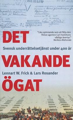 Det vakande ögat : [svensk underrättelsetjänst under 400 år]
