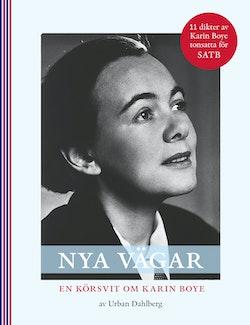 Nya Vägar, en körsvit om Karin Boye SATB