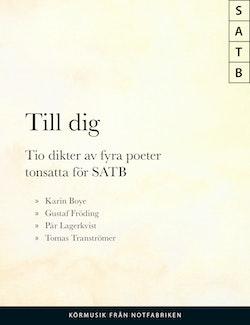 Till Dig : 10 dikter av 4 poeter SATB