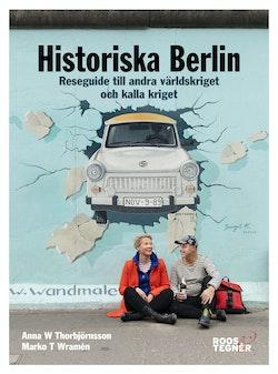 Historiska Berlin : Reseguide till andra världskriget och kalla kriget