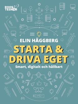 Starta och driva eget : Smart, digitalt och hållbart