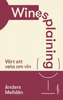 Winesplaining : värt att veta om vin