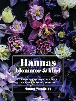 Hannas blommor & blad : kransar, mandalor, buketter och annat