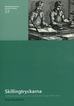Skillingtryckarna : skillingtrycksproducenter under det långa 1800-talet