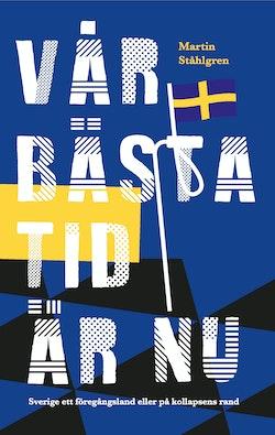 Vår bästa tid är nu : Sverige ett föregångsland eller på kollapsens rand