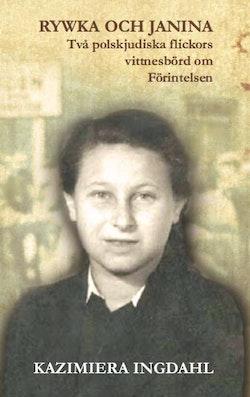 Rywka och Janina : två polskjudiska flickors vittnesbörd om Förintelsen